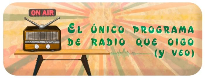 El único programa de radio que oigo (y veo)